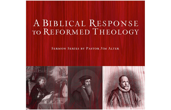 A Biblical Response to Reformed Theology by James Alter